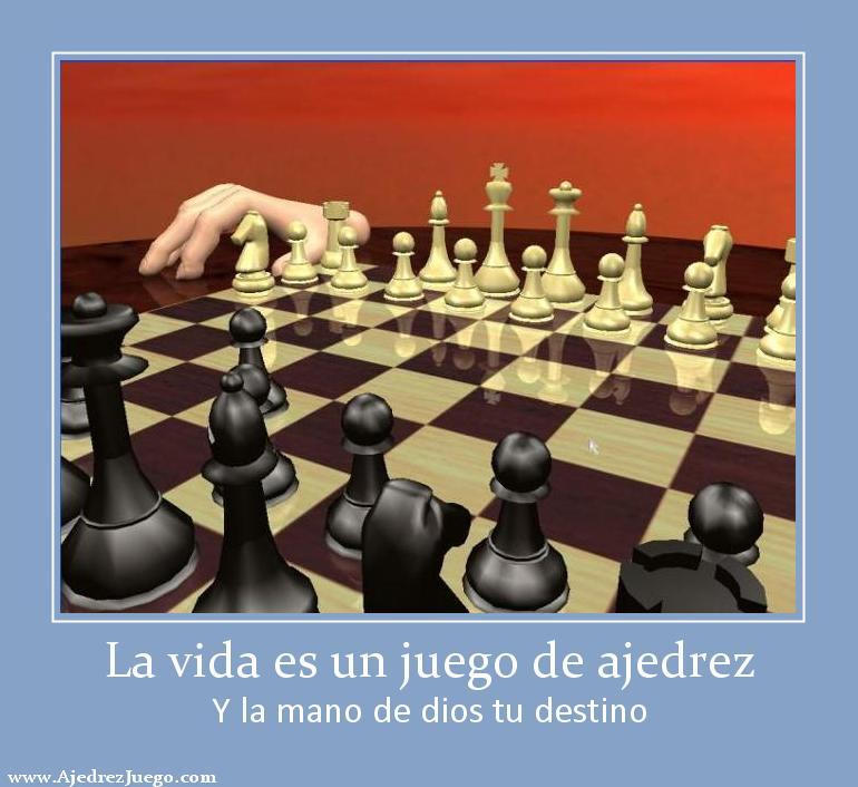 La vida es un juego de ajedrez Y la mano de dios tu destino