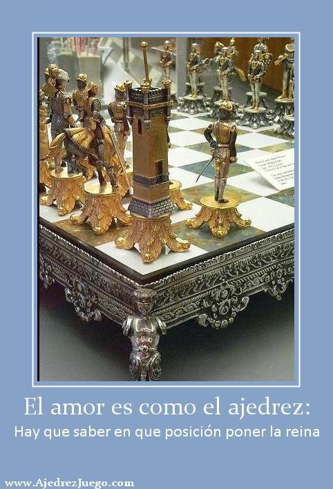 El amor es como el ajedrez: Hay que saber en que posición poner la ...